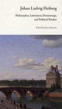 Johan Ludvig Heiberg: Philosopher, Litterateur, Dramaturge, and Political Thinker