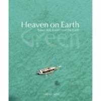 Heaven on earth green - travel that doesnt cost the earth