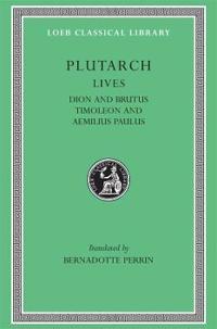 Lives, Volume VI: Dion and Brutus. Timoleon and Aemilius Paulus