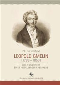 Leopold Gmelin (1788 - 1853): Leben Und Werk Eines Heidelberger Chemikers