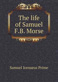 The Life of Samuel F.B. Morse