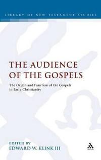 The Audience of the Gospels: The Origin and Function of the Gospels in Early Christianity