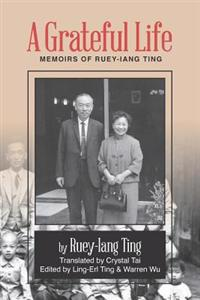A Grateful Life: Memoirs of Ting Ruey-Iang