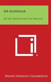 Sir Aldengar: Or the Dragon and the Merlion