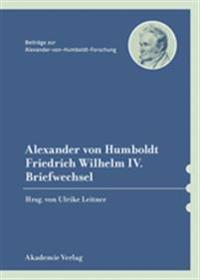 Alexander Von Humboldt / Friedrich Wilhelm IV., Briefwechsel: Mit Einer Einleitenden Studie Von Bärbel Holtz