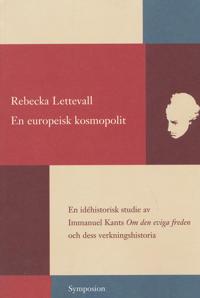 En europeisk kosmopolit : en idéhistorisk studie av Immanuel Kants Om den e