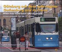 Göteborg och dess spårvagnar : bilder från 2000-talets spårvägstrafik = Gothenburg and its Trams : a tram cavalcade from the 21'st century