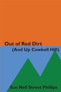 Out of Red Dirt (and Up Cowbell Hill): A Collection of Growing Up Stories from the Riverbeds of Oklahoma to the Colorado Rockies
