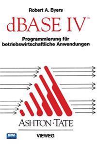 DBase IV Programmierung für Betriebswirtschaftliche Anwendungen