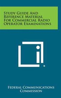Study Guide and Reference Material for Commercial Radio Operator Examinations