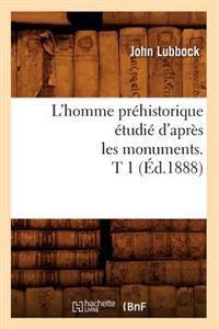 L'Homme Pr�historique �tudi� d'Apr�s Les Monuments. T 1 (�d.1888)
