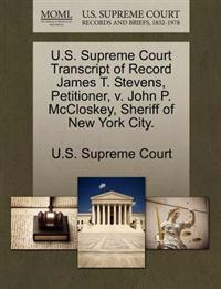 U.S. Supreme Court Transcript of Record James T. Stevens, Petitioner, V. John P. McCloskey, Sheriff of New York City.