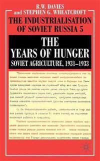 The Years of Hunger: Soviet Agriculture, 1931-1933