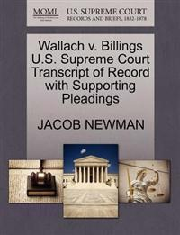 Wallach V. Billings U.S. Supreme Court Transcript of Record with Supporting Pleadings