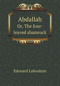 Abdallah Or, the Four-Leaved Shamrock