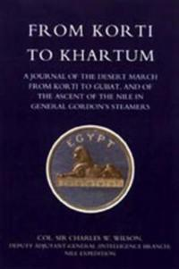 From Korti to Khartum 1885 Nile Expedition