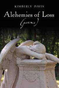 "Alchemies of Loss (Poems): Featuring ""Alchemy,"" Winner of the 2009-2010 James Wright Poetry Award"