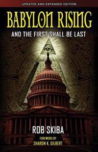 Babylon Rising (Updated and Expanded): And the First Shall Be Last