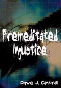 Premeditated Injustice