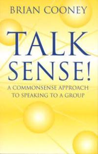 Talk sense! - a common-sense approach to speaking to a group