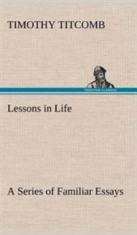 Lessons in Life a Series of Familiar Essays