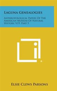 Laguna Genealogies: Anthropological Papers of the American Museum of Natural History, V19, Part 5