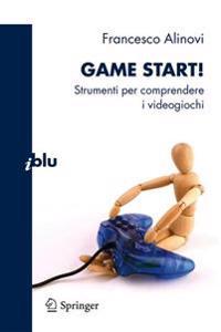 Game Start!: Strumenti Per Comprendere I Videogiochi