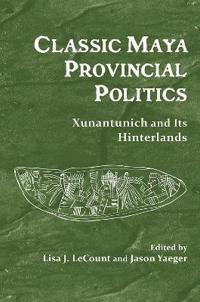 Classic Maya Provincial Politics
