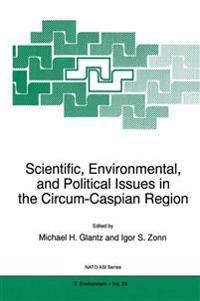 Scientific, Environmental, and Political Issues in the Circum-Caspian Region