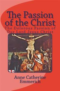 The Passion of the Christ: The Dolorous Passion of Our Lord Jesus Christ