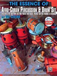The Essence of Afro-Cuban Percussion & Drum Set: Includes the Rhythm Section Parts for Bass, Piano, Guitar, Horns & Strings, Book & 2 CDs [With 2 CDs]