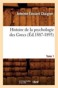 Histoire de la Psychologie Des Grecs. Tome 1 (�d.1887-1893)