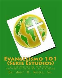 Evangelismo 101 (Serie Estudios): La Destruccion de Fortalezas, Derribar El Reino de Las Tinieblas