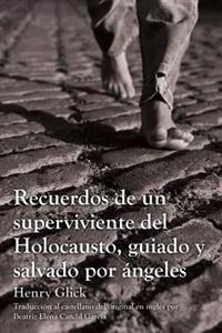 Recuerdos de Un Superviviente del Holocausto, Guiado y Salvado Por Angeles