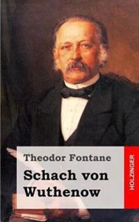 Schach Von Wuthenow: Erzahlung Aus Der Zeit Des Regiments Gensdarmes