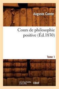 Cours de Philosophie Positive. [Tome 1] (Ed.1830)