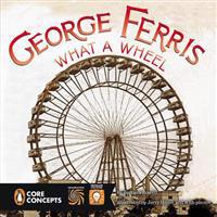 George Ferris: What a Wheel!