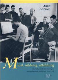 Musik, bildning, utbildning : ideal och praktik i folkbildningens pedagogiska utbildningar 1930-1978