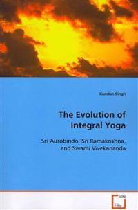 The Evolution of Integral Yoga
