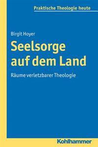 Seelsorge Auf Dem Land: Raume Verletzbarer Theologie