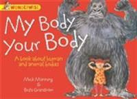 Human Body, Animal Bodies: My Body, Your Body: A book about human and animal bodies