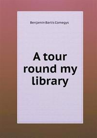 A Tour Round My Library