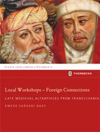 Local Workshops - Foreign Connections: Late Medieval Altarpieces from Transylvania