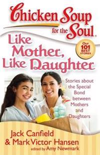 Chicken Soup for the Soul Like Mother, Like Daughter