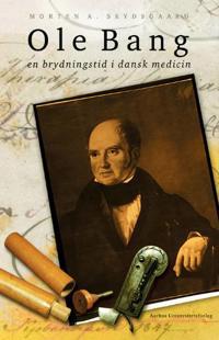 Ole Bang og en brydningstid i dansk medicin