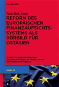 Reform Des Europaischen Finanzaufsichtssystems ALS Vorbild Fur Ostasien