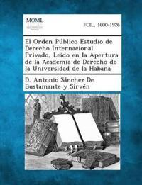 El Orden Publico Estudio de Derecho Internacional Privado, Leido En La Apertura de La Academia de Derecho de La Universidad de La Habana