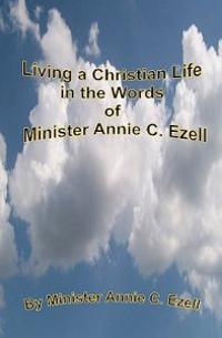 Living a Christian Life in the Words of Minister Annie C.Ezell
