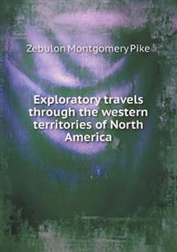 Exploratory Travels Through the Western Territories of North America