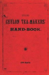 The Ceylon Tea-Makers' Handbook - 1899 Reprint